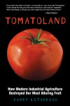 Tomatoland, my book about how industrial agriculture destroyed our most alluring fruit&#8211;and how it can be fixed: Click on the cover for excerpts, info, and, if you like, to order. Thanks!